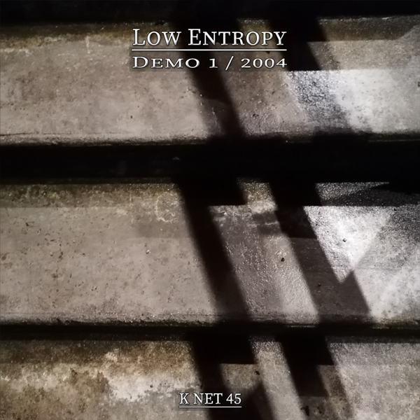 K-NeT 45 - Low Entropy - Demo 1 2004